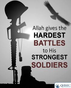 #Allah gives the hardest battles to His strongest soldiers
