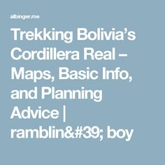 Trekking Bolivia's Cordillera Real –  Maps, Basic Info, and Planning Advice | ramblin' boy