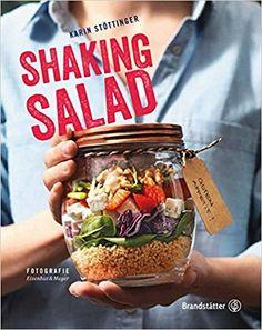 Shaking Salad. Das erste Buch zum neuen Salat-im-Glas-Trend aus New York Salat als Vorspeise, Hauptgang oder süße Überraschung. Gutes Essen to go - einfach, köstlich, raffiniert.