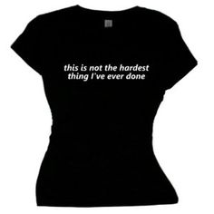 Flirty Diva Tees Woman's SoftStyle T-Shirt-This is not the hardest thing I've ever done-Black-White (Apparel)