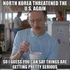 I'm not trying to downplay their threats..but the way North Korea have gone about it is like when you have someone pestering to try and fight you and they are like 5 years old.