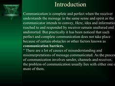 IntroductionCommunication is complete and perfect when the receiverunderstands the message in the same sense and spirit as...