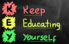 K.E.Y. Keep Educating Yourself
