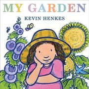 MY GARDEN by Kevin Henkes (ages 3-7)