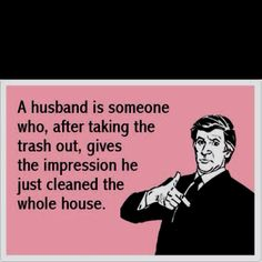 You took the trash out?  Whew! You should go rest now! ;) funny stuff. I love my honey but this just made me laugh!