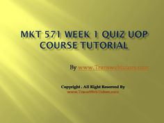 TransWebeTutors helps you work on MKT 571 Week 1 Quiz UOP Course Tutorial and assure you to be at the top of your class. 1