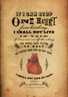 If I can stop one heart from breaking (Emily Dickinson)