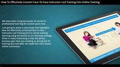 How To Effectively Convert Face To Face Instructor Led Training Into Online… Elearning Industry, Instructional Design, Blended Learning, Case Study, Software, Challenges, Training, Facts, Concept