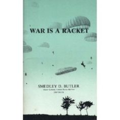War is a Racket. By Smedely D. Butler