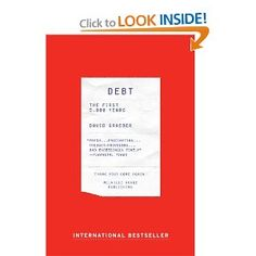 Debt: The First 5,000 Years --- http://www.amazon.com/Debt-The-First-000-Years/dp/1612191290/ref=sr_1_8/?tag=affpicntip-20