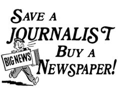I'm well known in social media. But my paycheck still relies on the newspaper. Please buy at least one local newspaper a week - whether it's the print edition or the paid access e-editions - and support the paychecks of journalists who sort out rumors from fact during breaking news, explain the background during a developing story, and actually live in the communities they report on.