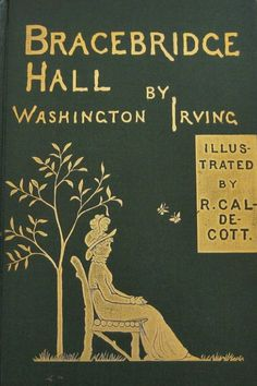 Antiquarian Book Series - Bracebridge Hall - 1877 by Washington Irving, Illustrated by R. Caldecott