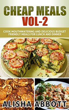 Cheap Meals: Cook Mouthwatering And Delicious Budget Friendly Meals For Lunch And Dinner by Alisha Abbott http://www.amazon.com/dp/B015ERQD22/ref=cm_sw_r_pi_dp_Ni.9wb1CNSW31