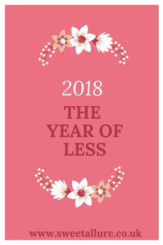 2018: The Year Of Less.  I'm reclaiming the word less.  I've decided that 2018 is the year to worry less, care less, spend less and I challenge you all to do the same.  http://www.sweetallure.co.uk/2018/01/07/2018-the-year-of-less/