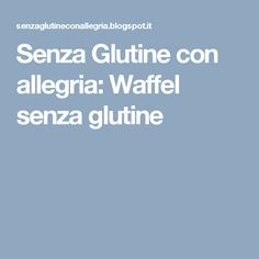 Senza Glutine con allegria: Waffel senza glutine