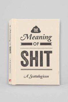 The Meaning of Shit: A Scatalogicon By Summersdale