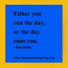 Either you run the day, or the day runs you. Jim Rohn, Business Quotes, Inspirational, Day
