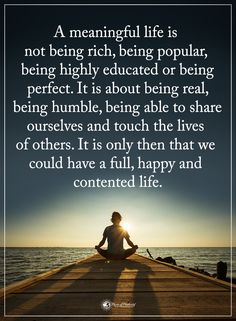 A meaningful life is not being rich, being popular, being highly educated or being perfect. It is about being real, being humble, being able to share ourselves and touch the lives of others. It is only then that we could have a full, happy and contented life. #powerofpositivity #positivewords #positivethinking #inspirationalquote #motivationalquotes #quotes #life #love #hope #faith #respect #meaningful #rich #popular #educated #perfect #real #humble #share #touch #full #happy #happiness