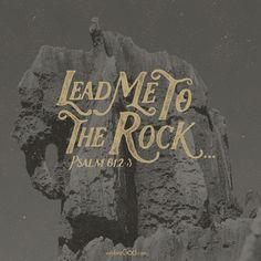 Lead me to the rock that is higher than I, for you have been my refuge. –Psalm 61:2-3