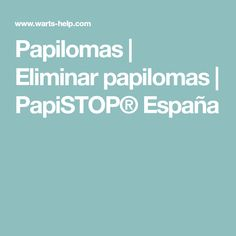Papilomas | Eliminar papilomas | PapiSTOP® España