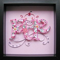 LOVE this - personalized quilling name in frame... must learn how to do this