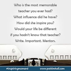 Who is the most memorable teacher you ever had?    #inspiringmoment #writnigcue #writingprompt