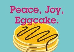 Peace, Joy, Eggcake