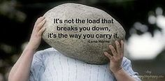 It's not the load that breaks you down, it's the way you carry it - Lena Horne