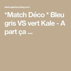 *Match Déco * Bleu gris VS vert Kale - A part ça ...