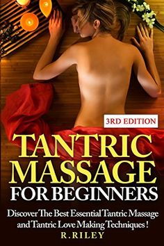 Tantric Massage For Beginners: Discover The Best Essential Tantric Massage And Tantric Love Making Techniques! by R. Riley http://www.amazon.com/dp/1514131870/ref=cm_sw_r_pi_dp_F8fQwb0XG305N