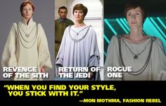 When you find your style, you stick with it. - Mon Mothma