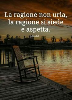 """From """"Recovery in Italian: Wisdom,"""" S. reason sits and waits. Some Quotes, Words Quotes, Best Quotes, Cogito Ergo Sum, Italian Quotes, Inspirational Phrases, Italian Language, Magic Words, Verona"""