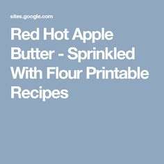 Red Hot Apple Butter - Sprinkled With Flour Printable Recipes