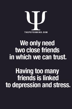 Is this true? Because I truly only have a couple close friends that I trust and share things with.