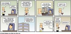 Dilbert - Scott Adams. Yes, this is so like my job!