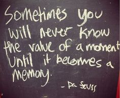 Sometimes you will never know the value of a moment... #quote
