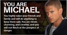 Michael Scofield- I ABSOLUTELY LOVE that I got my favorite character