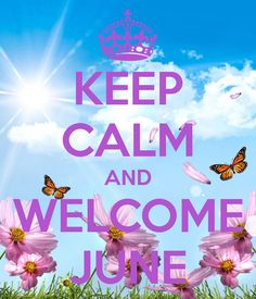 KEEP CALM AND WELCOME JUNE - KEEP CALM AND CARRY ON Image Generator - brought to you by the Ministry of Information