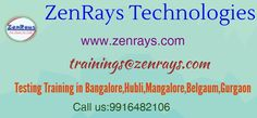 We are providing Testing Training in Koramangala, Bangalore,Mangalore,Belgaum 100% job Support You will not only trained in concepts, but also code from the beginning. Hands-On Training, Work On Live Project, Training By Experts, Placement Support Powered By IItians Best Training in Bangalore. trainings@zenrays.com and 9916482106 for more information.
