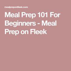 Meal Prep 101 For Beginners - Meal Prep on Fleek