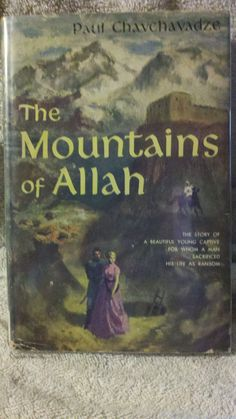 THE MOUNTAINS OF ALLAH BY  PAUL CHAVCHAVADZE, 1952, HARDCOVER W/DUSTJACKET