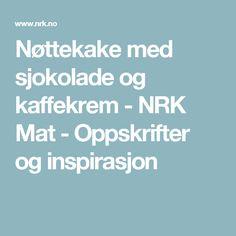 Nøttekake med sjokolade og kaffekrem - NRK Mat - Oppskrifter og inspirasjon