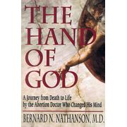The Hand of God: A Journey from Death to Life by the Abortion Doctor Who Changed His Mind by Dr. Bernard N. Nathanson