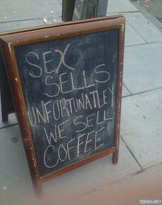 Sex sells...Unfortunatley we sell Coffee.