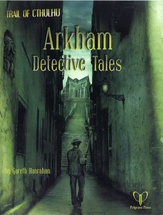 Trail of Cthulhu Arkham Detective Tales