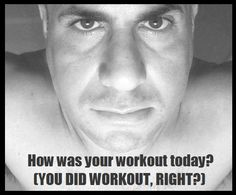 You did your workout, right?