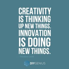 Creativity is thinking up new things. Innovation is doing new things. #quote