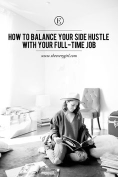 How to Successfully Balance Your Side Hustle With Your Full-Time Job #theeverygirl