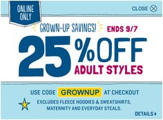 "Grown up Savings 25% OFF on Adult styles. Use code ""GROWNUP"" at check out. Offer ends on 9/7. http://oldnavycoupon.org/"
