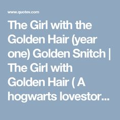 The Girl with the Golden Hair (year one) Golden Snitch | The Girl with Golden Hair ( A hogwarts lovestory )